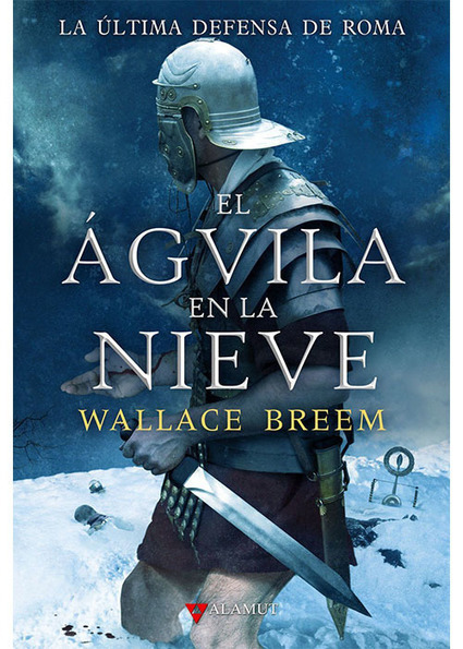 El águila en la nieve, de Wallace Breem | LVDVS CHIRONIS 3.0 | Scoop.it