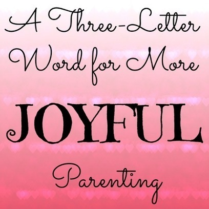A Three-Letter Word for More JOYFUL Parenting   Kickin' Kickers   Scoop.it