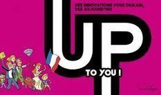 UP TO YOU : des innovations pour demain, dès aujourd'hui | entrepreneurship - collective creativity | Scoop.it