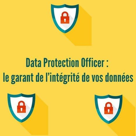 #Sécurité: #DPO #Data Protection Officer : le garant de l'intégrité de vos données | #Security #InfoSec #CyberSecurity #Sécurité #CyberSécurité #CyberDefence & #eCommerce | Scoop.it