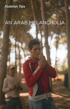 An Arab Melancholia by Abdellah Taïa   World Literature Today   World Literature Forum   Scoop.it