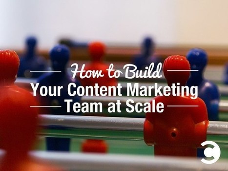 How to Build Your Content Marketing Team at Scale | Convince and Convert: Social Media Strategy and Content Marketing Strategy | B2B Marketing and PR | Scoop.it