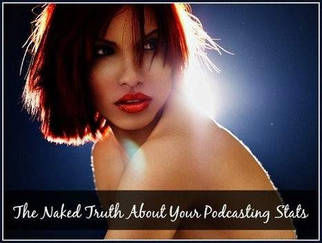The Naked Truth About Your Podcasting Stats and Why You Should Host Your Show on Libsyn | Podcasts | Scoop.it