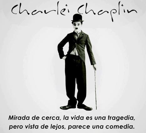 Mirada de cerca, la vida es una tragedia, pero vista de lejos, parece una comedia - C.Chaplin | Branding con mucho Arte | Scoop.it