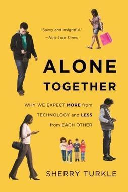 Alone Together by Sherry Turkle | Technological Sparks | Scoop.it