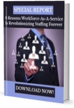 Download Your Free Special Report! 8 Reasons Workforce-As-A-Service Is Revolutionizing Staffing Forever | Nothing But News | Scoop.it
