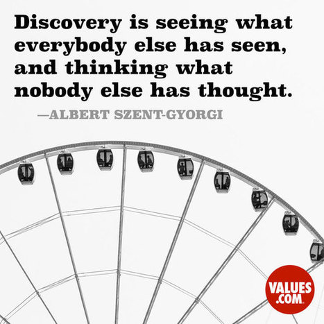 """""""Discovery is seeing what everybody else has seen, and thinking what nobody else has thought."""" 