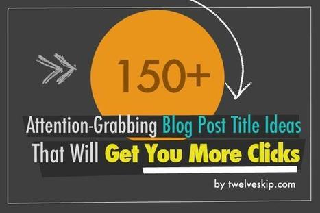 150+ Attention-Grabbing Blog Title Ideas That Will Get You More Clicks | using my shovel to Scoop | Scoop.it