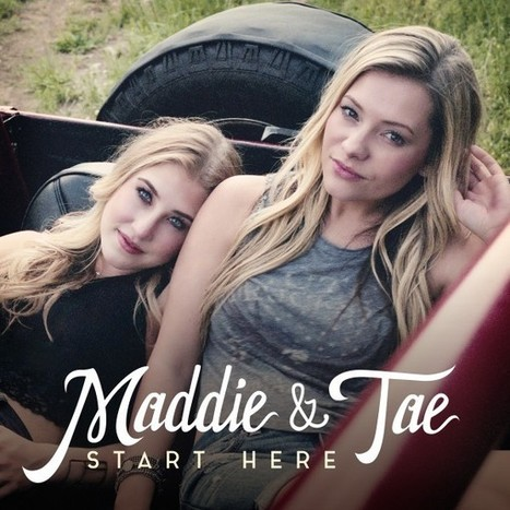 Maddie & Tae Reveal 'Start Here' Cover, New Release Date | Country Music Today | Scoop.it