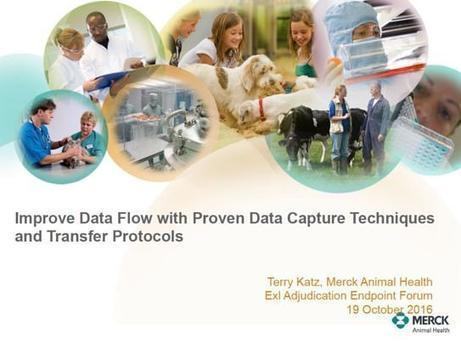 Exl Endpoint Adjudication Event 2016 - Philadelphia. The slides by Terry Katz (Merck Animal Health) - Improve Data Flow with Proven Data Capture Techniques and Transfer Protocols | Clinical Endpoints Adjudication News | Scoop.it