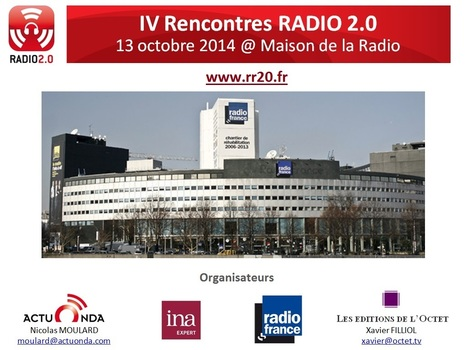 IV Rencontres Radio 2.0 Paris - 13 octobre 2014 @ Radio France > SAVE THE DATE < | Radio 2.0 (En & Fr) | Scoop.it