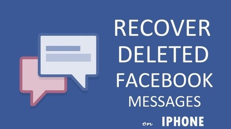 How to recover deleted Facebook Messenger messages on iPhone on Windows/Mac | iOS device recovery | Scoop.it