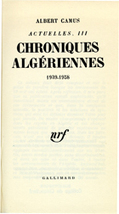 Albert Camus, ACTUELLES III. Chroniques algériennes, 1939-1958 | La Faim de l'Histoire | Scoop.it