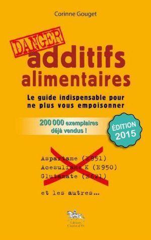 Les additifs alimentaires de Corinne GOUGET : le livre pour rendre votre alimentation saine | Toxique, soyons vigilant ! | Scoop.it