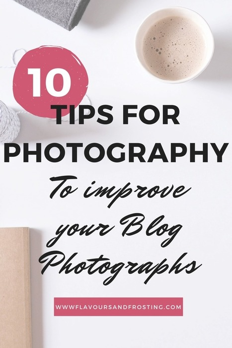 10 Tips for Photography to improve your Blog Photographs | Photo Editing and  Retouching | Scoop.it