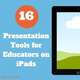 16 Presentation Tools for Educators on iPads - ClassTechTips | Education Chronicles: Leading in the classroom | Scoop.it