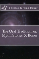 """The Oral Tradition, or, Myth, Stones & Bones"" by Thomas Jerome Baker 