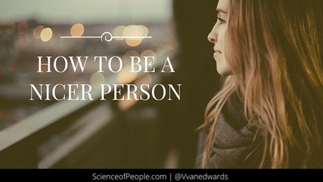 How to Be a Nicer Person - Science of People | EQ development | Scoop.it