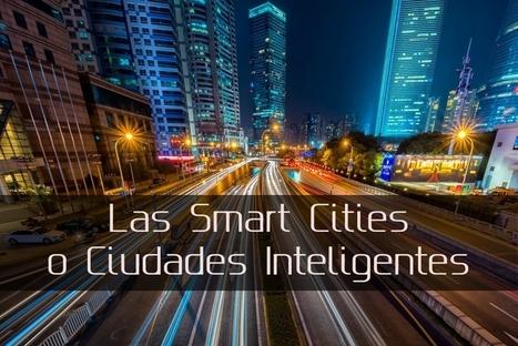 Las Smart Cities o ciudades inteligentes | Smart Cities in Spain | Scoop.it