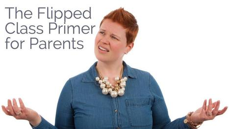 The Flipped Class Primer for Parents | Screencasting & Flipping for Online Learning | Scoop.it