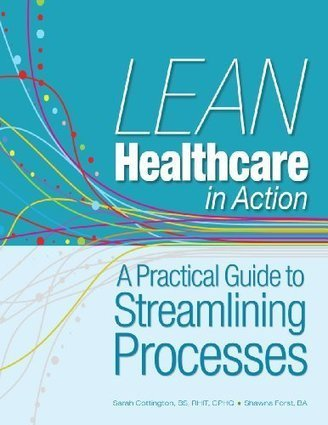Lean Healthcare in Action: A Practical Guide to Streamlining Processes | Lean Six Sigma Healthcare, Medical Device, and Pharma | Scoop.it