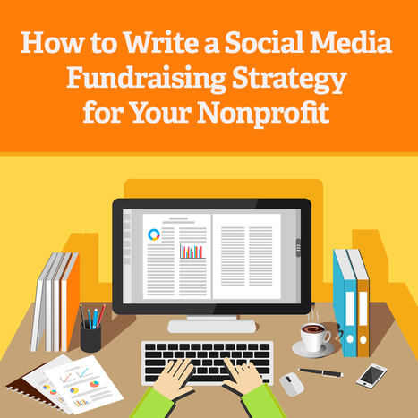 How to Write a Social Media Fundraising Strategy for Your Nonprofit | Digital Marketing For Non Profits | Scoop.it