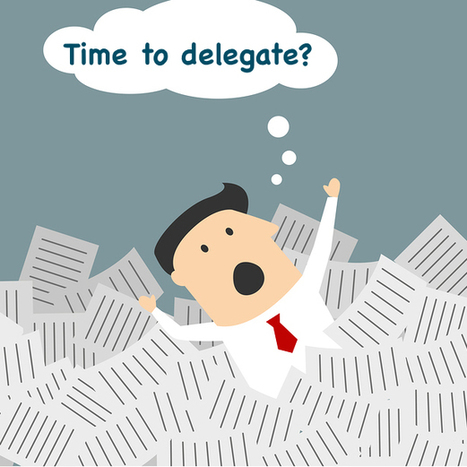 How to Delegate Effectively and Minimize the Risk | Surviving Leadership Chaos | Scoop.it