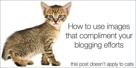 5 keys to use images that compliment your blogging efforts | Vidéo & Communication | Scoop.it