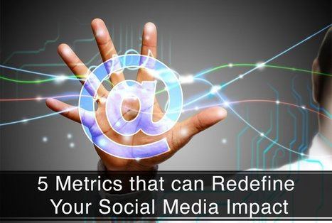 5 Metrics that can Redefine Your Social Media Impact | digitalNow | Scoop.it