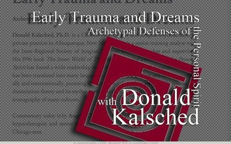 Early Trauma and Dreams with Donald Kalsched, Ph.D | dreams, art and the imaginal in healing | Scoop.it
