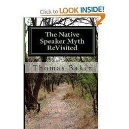 Amazon.com: The Native Speaker Myth ReVisited (9781470140144): Thomas Jerome Baker: Books | Pecha Kucha & English Language Teaching | Scoop.it