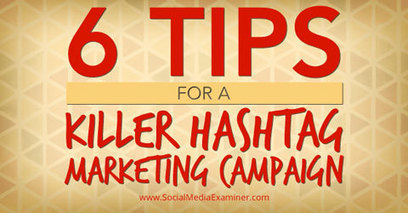 Six Tips for a Killer Hashtag Marketing Campaign | Social Media Products and Tools | Scoop.it