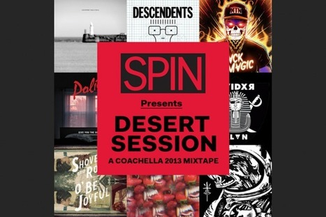 Free Download! Desert Session: SPIN's Coachella 2013 Mixtape | Discovering New Music | Scoop.it