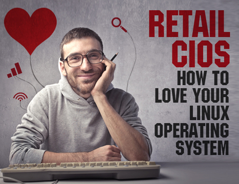 Retail CIOs: How to Love Your Linux Operating System | Linux A Future | Scoop.it