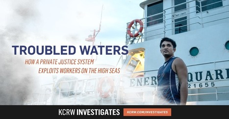 KCRW Investigates — Troubled Waters: How a private justice system exploits workers on the high seas | Ethics? Rules? Cheating? | Scoop.it