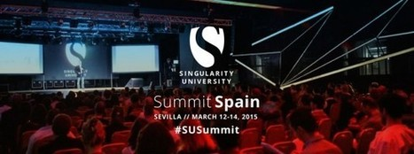 Cumbre en Sevilla de la Singularity University: Mirar inteligentemente al futuro | Comunicación inteligente | Scoop.it