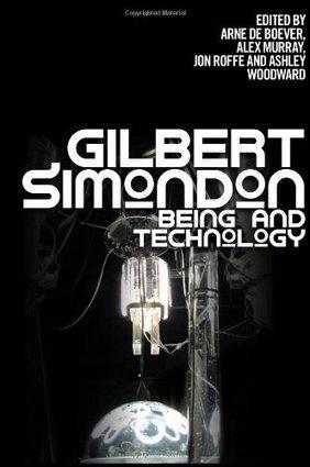 Gilbert Simondon: Being and Technology (2012) — Monoskop Log | Wisdom 1.0 | Scoop.it