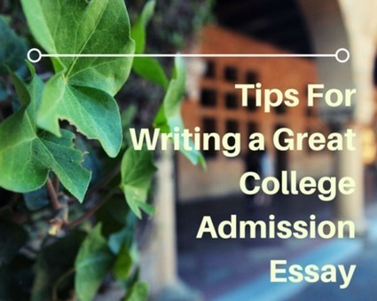 Tips For Writing a Great College Admission Essay | CollegeSavvycoach | Scoop.it