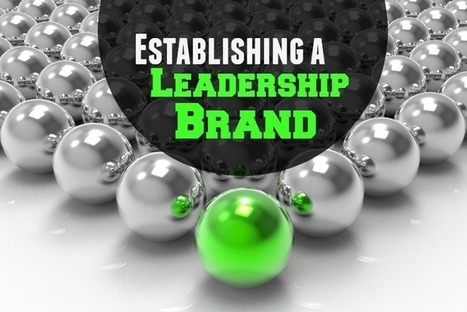 Establishing a Leadership Brand Within Your Organization | About leadership | Scoop.it