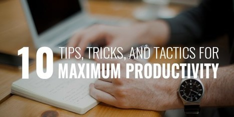 10 TIPS, TRICKS, AND TACTICS FOR MAXIMUM PRODUCTIVITY | The Manly Club | productivity tips 247 | Scoop.it