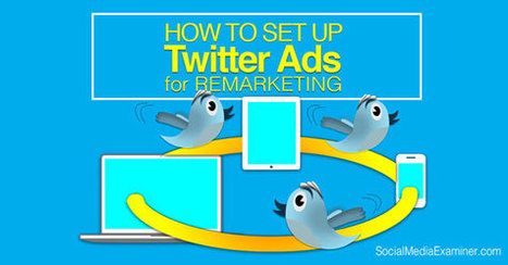 How to Use Twitter Remarketing Ads to Target Site Visitors | | Twitter | Scoop.it