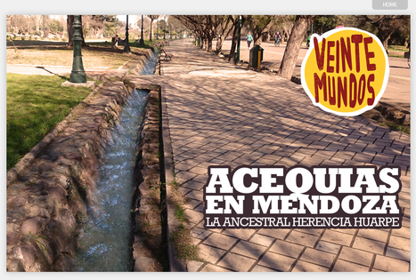 Acequias de Mendoza | VeinteMundos Magazines | Las TIC en el aula de ELE | Scoop.it