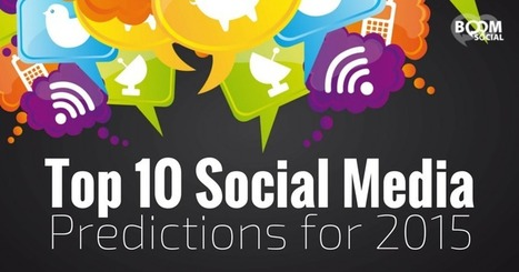 Top 10 Social Media Predictions for 2015 | Digital & Marketing | Scoop.it