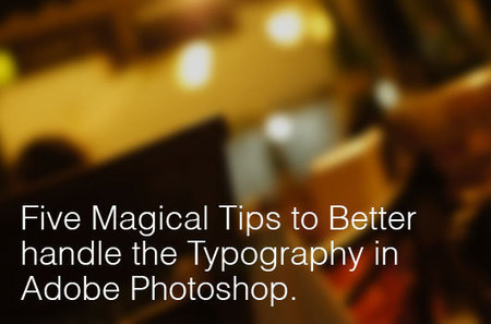 Five Magical Tips to Better Handle the Typography in Adobe Photoshop | Typography | Scoop.it