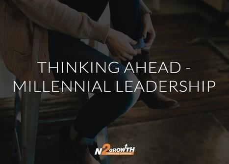 Thinking Ahead — Millennial Leadership | Leadership | Scoop.it