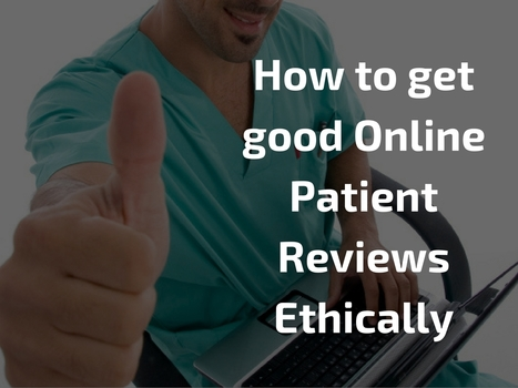 How to Get Good Online Patient Reviews Ethically | Online Reputation Management for Doctors | Scoop.it