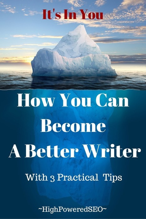 3 Practical Tips On How To Become A Better Writer In No Time - High Powered SEO | Sharing is Caring | Scoop.it