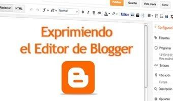 15 tips para exprimir al máximo el editor de Blogger ~ Tecnoinfotronica | Emprendedor en la Red | Scoop.it