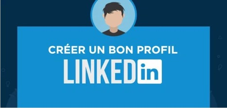 10 étapes pour créer un profil LinkedIn efficace. | Social Media - Marketing - Communication | Scoop.it