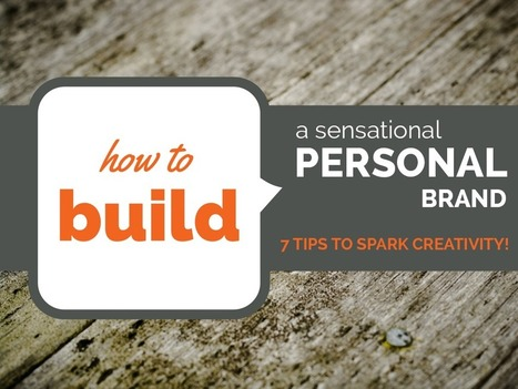 Build a Sensational Personal Brand: 7 Tips to Spark Creativity! | Sosiaalinen Media | Scoop.it